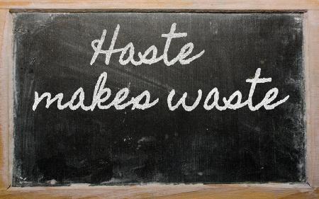 Chalkboard with the written message of 'Haste makes Waste'. Credit: https://www.istockphoto.com/portfolio/vepar5