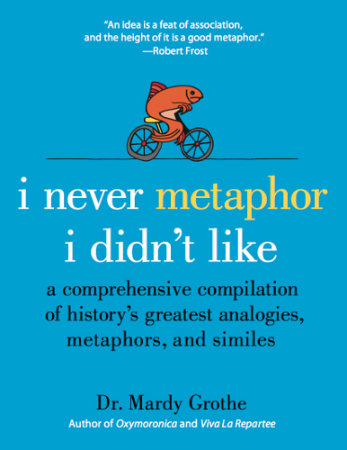 I Never Metaphor I Didn't Like, by Dr Mardy Grothe. Credit: Dr Mardy Grothe